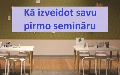 Kā izveidot savu pirmo semināru